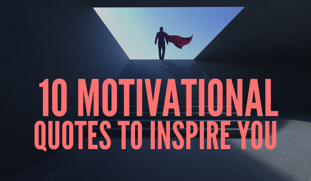 10 Motivational Quotes To Inspire You
